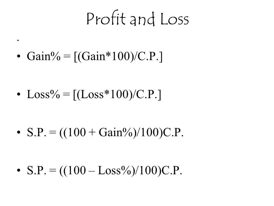 Profit and Loss . Gain% = [(Gain*100)/C.P.] Loss% = [(Loss*100)/C.P.]